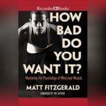 How Bad Do You Want It? Mastering the Pshchology of Mind over Muscle, Matt Fitzgerald