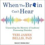 When the Brain Can't Hear Unraveling the Mystery of Auditory Processing Disorder, PhD Bellis