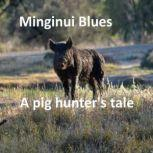 Minginui Blues A pig hunter's tale, GJ PHilip