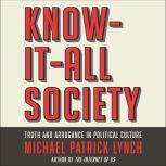 Know-It-All Society Truth and Arrogance in Political Culture, Michael P. Lynch