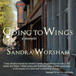 Going to Wings A Memoir, Sandra Worsham