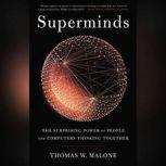 Superminds The Surprising Power of People and Computers Thinking Together, Thomas W. Malone