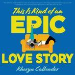 This Is Kind of an Epic Love Story, Kheryn Callender