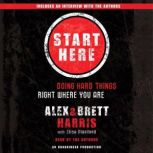 Start Here Doing Hard Things Right Where You Are, Alex Harris