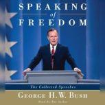 Speaking of Freedom The Collected Speeches, George H.W. Bush