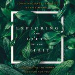 Exploring the Gifts of the Spirit Discovering the Power God Has for You, John Michael Talbot
