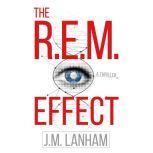 The R.E.M. Effect A Thriller (The REM Series, Book 1), J.M. Lanham
