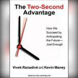 The Two-Second Advantage How We Succeed by Anticipating the Future---Just Enough, Kevin Maney