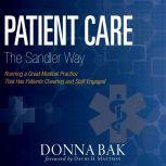 Patient Care The Sandler Way Running a Great Medical Practice That Has Patients Cheering and Staff Engaged, Donna Bak