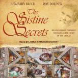 The Sistine Secrets Michelangelo's Forbidden Messages in the Heart of the Vatican, Benjamin Blech