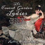 The Covent Garden Ladies Pimp General Jack & The Extraordinary Story of Harris' List, Hallie Rubenhold