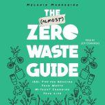The (Almost) Zero-Waste Guide 100+ Tips for Reducing Your Waste Without Changing Your Life, Melanie Mannarino
