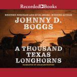 A Thousand Texas Longhorns, Johnny D. Boggs