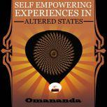 Self Empowering Experiences in Altered States This true story is a wild trip through non-ordinary states of consciousness., Omananda