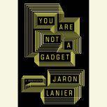 You Are Not a Gadget A Manifesto, Jaron Lanier