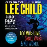 Three More Jack Reacher Novellas Too Much Time, Small Wars, Not a Drill and Bonus Jack Reacher Stories, Lee Child