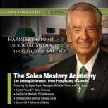 The Sales Mastery Academy The Selling Difference: From Prospecting to Closing, Made for Success