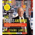 The Stress Answer Train Your Brain to Conquer Depression and Anxiety in 45 Days, Dr. Frank Lawlis