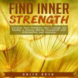 Find Inner Strength: Increase Your Resilience, Gain Courage and Develop a Strong Mental Foundation with Affirmations and Hypnosis, Anita Arya
