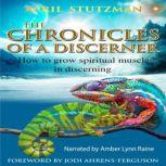 The Chronicles of a Discerner How to grow spiritual muscle in Discerning, April Stutzman
