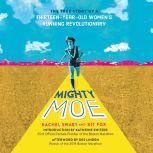 Mighty Moe The True Story of a Thirteen-Year-Old Women's Running Revolutionary, Rachel Swaby