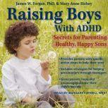 Raising Boys with ADHD Secrets for Parenting Healthy, Happy Sons, PhD Forgan