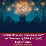 The Tale of Prophet Muhammad SAW Last Messenger of Allah SWT (God) English Edition, Muhammad Vandestra