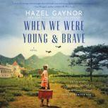 When We Were Young & Brave A Novel, Hazel Gaynor