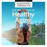The New Science of Healthy Aging, Scientific American