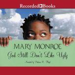 God Still Don't Like Ugly, Mary Monroe