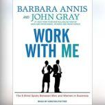 Work With Me The 8 Blind Spots Between Men and Women in Business, Barbara Annis