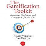 The Gamification Toolkit Dynamics, Mechanics, and Components for the Win, Kevin Werbach