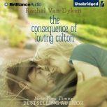 The Consequence of Loving Colton, Rachel Van Dyken