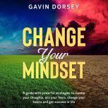Change your Mindset, Gavin Dorsey