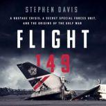 Flight 149 A Hostage Crisis, a Secret Special Forces Unit, and the Origins of the Gulf War, Stephen Davis
