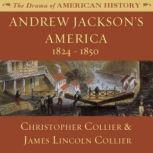 Andrew Jacksons America 18241850, Christopher Collier; James Lincoln Collier