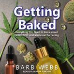 Getting Baked Everything You Need to Know about Hemp, CBD, and Medicinal Gardening, Barb Webb
