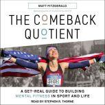 The Comeback Quotient A Get-Real Guide to Building Mental Fitness in Sport and Life, Matt Fitzgerald