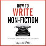 How To Write Non-Fiction Turn Your Knowledge Into Words, Joanna Penn