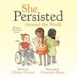 She Persisted Around the World 13 Women Who Changed History, Chelsea Clinton