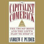 The Capitalist Comeback The Trump Boom and the Left's Plot to Stop It, Andrew Puzder