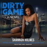 Dirty Game, Shannon Holmes