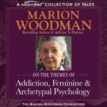 Marion Woodman Compilation Addiction, Feminine & Archetypal Psychology, Marion Woodman