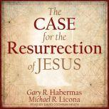 The Case for the Resurrection of Jesus, Gary R. Habermas