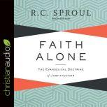 Faith Alone The Evangelical Doctrine of Justification, R. C. Sproul
