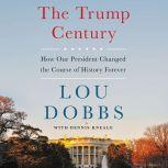 The Trump Century How Our President Changed the Course of History Forever, Lou Dobbs