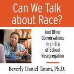 Can We Talk About Race? And Other Conversations in an Era of School Resegregation, Beverly Daniel Tatum