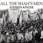 All the Shah's Men An American Coup and the Roots of Middle East Terror, Stephen Kinzer