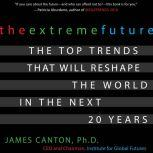 The Extreme Future The Top Trends That Will Reshape the World in the Next 20 Years, James Canton