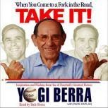 When You Come to a Fork in the Road, Take It! Inspiration and Wisdom from One of Baseball's Greatest Heroes, Yogi Berra